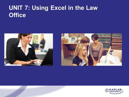 UNIT 7: Using Excel in the Law Office. This Week's Assignment You should be working on your three-part assignment Part 1 deals with the things you learned.