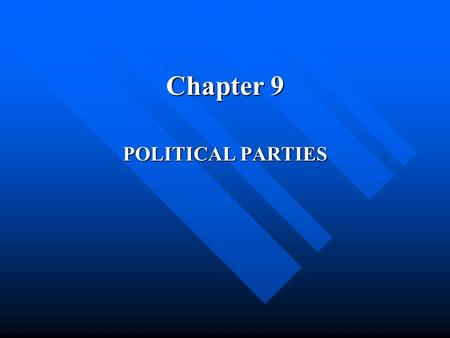 Chapter 9 POLITICAL PARTIES. The Role of Political Parties in a Democracy What are political parties? What are political parties? –They recruit and run.