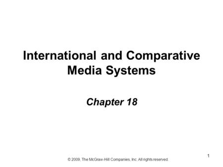 1 International and Comparative Media Systems Chapter 18 © 2009, The McGraw-Hill Companies, Inc. All rights reserved.
