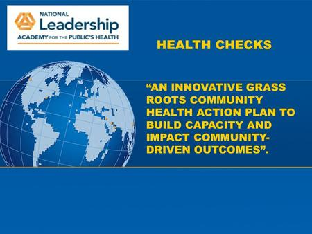 "New York Institute of Technology HEALTH CHECKS ""AN INNOVATIVE GRASS ROOTS COMMUNITY HEALTH ACTION PLAN TO BUILD CAPACITY AND IMPACT COMMUNITY- DRIVEN OUTCOMES""."