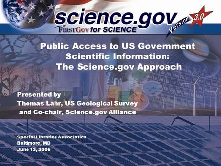 Public Access to US Government Scientific Information: The Science.gov Approach Presented by Thomas Lahr, US Geological Survey and Co-chair, Science.gov.