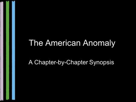 The American Anomaly A Chapter-by-Chapter Synopsis.