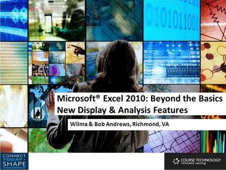 Microsoft® Excel 2010: Beyond the Basics New Display & Analysis Features Wilma & Bob Andrews, Richmond, VA.