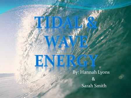 By: Hannah Lyons & Sarah Smith. Description A form of hydropower that converts the energy of tides and waves into electricity and other types of power.