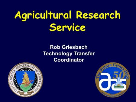 Agricultural Research Service Rob Griesbach Technology Transfer Coordinator.