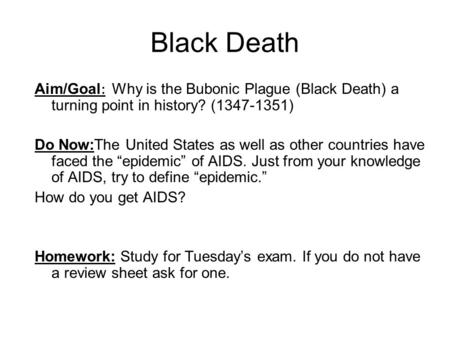 Black Death Aim/Goal : Why is the Bubonic Plague (Black Death) a turning point in history? (1347-1351) Do Now:The United States as well as other countries.
