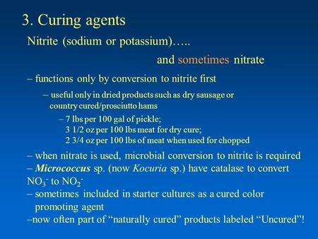 3. Curing agents Nitrite (sodium or potassium)….. and sometimes nitrate – functions only by conversion to nitrite first – useful only in dried products.