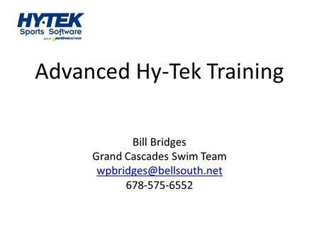 Advanced Hy-Tek Training Bill Bridges Grand Cascades Swim Team 678-575-6552.