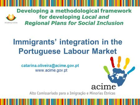 Developing a methodological framework for developing Local and Regional Plans for Social Inclusion Immigrants' integration in the Portuguese Labour Market.