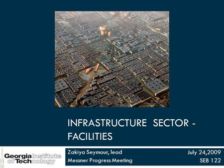 INFRASTRUCTURE SECTOR - FACILITIES Zakiya Seymour, lead Messner Progress Meeting July 24,2009 SEB 122.