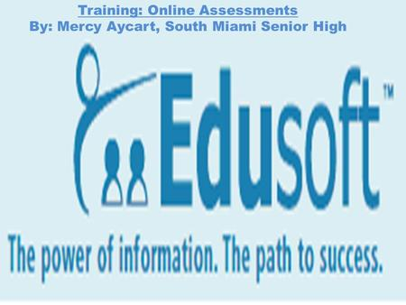 Training: Online Assessments By: Mercy Aycart, South Miami Senior High.