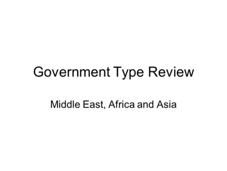 Government Type Review Middle East, Africa and Asia.