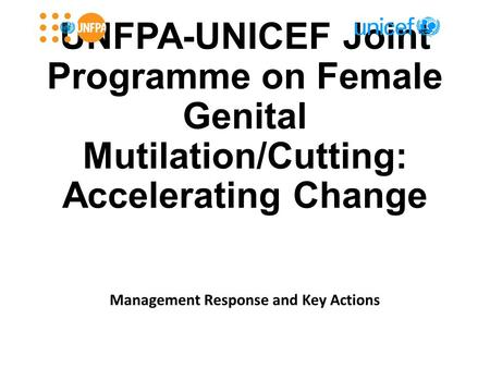 UNFPA-UNICEF Joint Programme on Female Genital Mutilation/Cutting: Accelerating Change Management Response and Key Actions.