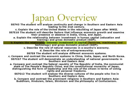Japan Overview SS7H3 The student will analyze continuity and change in Southern and Eastern Asia leading to the 21st century. c. Explain the role of the.