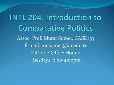 Assoc. Prof. Murat Somer, CASE 153   Fall 2012 Office Hours: Tuesdays, 2:00-4:00pm.