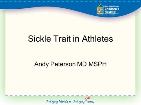 Sickle Trait in Athletes Andy Peterson MD MSPH.