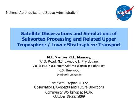 Satellite Observations and Simulations of Subvortex Processing and Related Upper Troposphere / Lower Stratosphere Transport M.L. Santee, G.L. Manney, W.G.