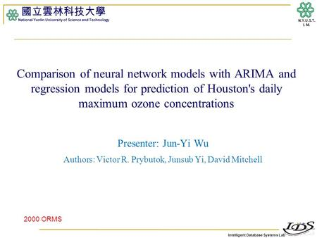 Intelligent Database Systems Lab N.Y.U.S.T. I. M. Comparison of neural network models with ARIMA and regression models for prediction of Houston's daily.
