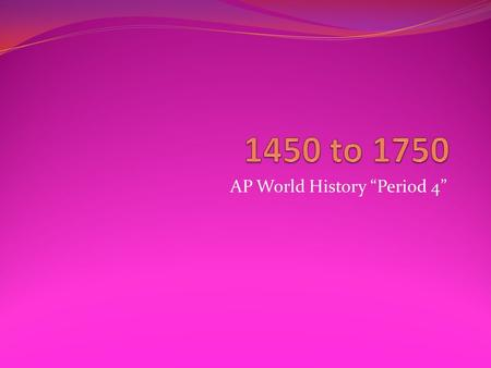 "AP World History ""Period 4"""