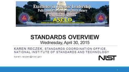STANDARDS OVERVIEW Wednesday, April 30, 2015 KAREN RECZEK, STANDARDS COORDINATION OFFICE, NATIONAL INSTITUTE OF STANDARDS AND TECHNOLOGY