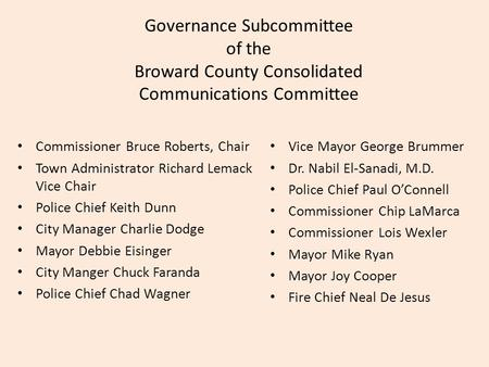 Governance Subcommittee of the Broward County Consolidated Communications Committee Commissioner Bruce Roberts, Chair Town Administrator Richard Lemack.