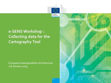 European Interoperability Architecture e-SENS Workshop : Collecting data for the Cartography Tool 7-8 January 2015.