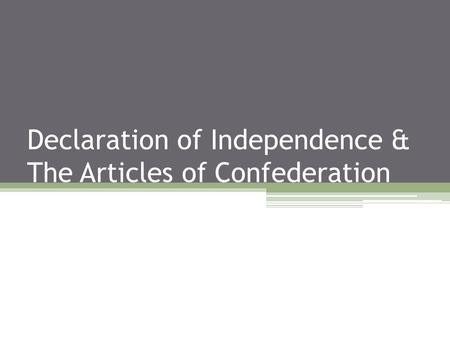 Declaration of Independence & The Articles of Confederation.