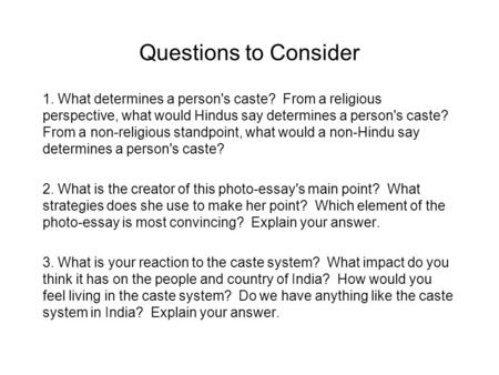 Questions to Consider 1. What determines a person's caste? From a religious perspective, what would Hindus say determines a person's caste? From a non-religious.