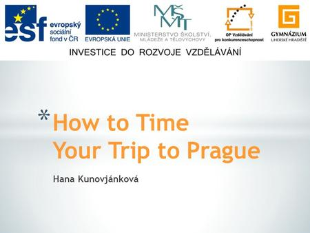 Hana Kunovjánková * How to Time Your Trip to Prague.