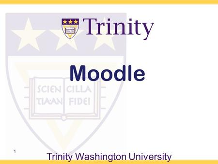 Trinity Washington University 1 Moodle. All SPS courses are Web Enhanced! We use the Moodle online course platform –Easy access –User friendly 2.