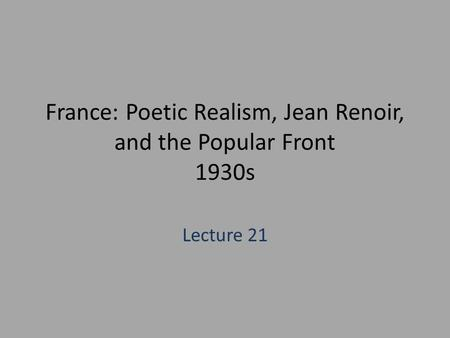 France: Poetic Realism, Jean Renoir, and the Popular Front 1930s Lecture 21.