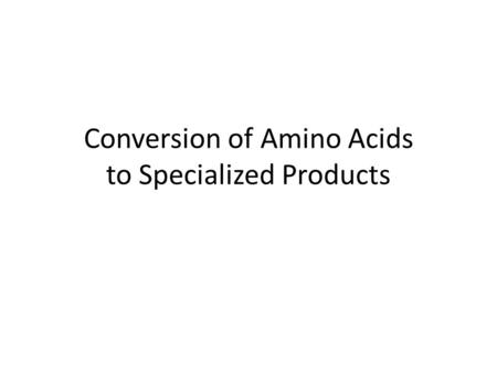 Conversion of Amino Acids to Specialized Products.