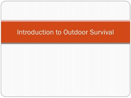 Introduction to Outdoor Survival. Aspects of Survival PsychologicalPhysiological Stress Emotional Control Difficulty making decisions Angry outbursts.