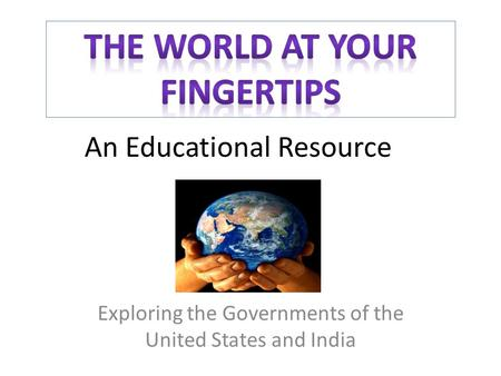 An Educational Resource Exploring the Governments of the United States and India.