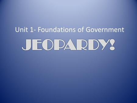 Unit 1- Foundations of Government HOW TO PLAY You and your partner are a team! Write your answer on your whiteboard If you get it correct, write down.