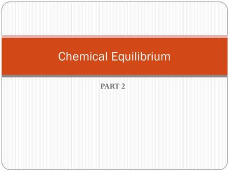 Chemical Equilibrium PART 2.