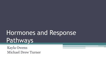 Hormones and Response Pathways Kayla Owens Michael Drew Turner.
