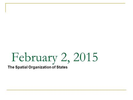 February 2, 2015 The Spatial Organization of States.