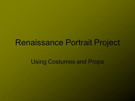 Renaissance Portrait Project Using Costumes and Props.