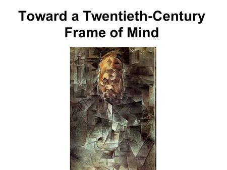 Toward a Twentieth-Century Frame of Mind.  The scientists Ernst Mach, Henri Poincare and Hans Vaihinger urged that scientists consider their theories.