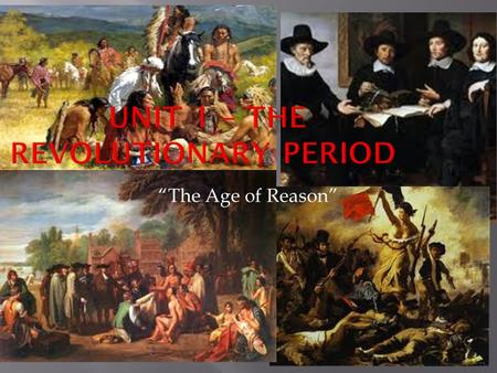 """The Age of Reason"".  This first period in American Literature is very different than some of the others we will study  It began in the 1700's  But."