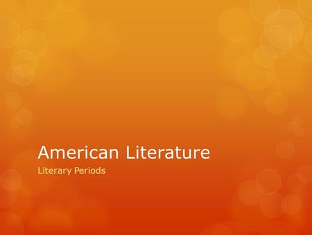 American Literature Literary Periods. Standard: Demonstrate knowledge of important works of American literature and analyze foundational U.S. documents.