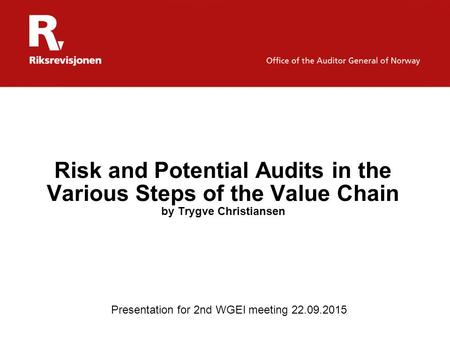 Risk and Potential Audits in the Various Steps of the Value Chain by Trygve Christiansen Presentation for 2nd WGEI meeting 22.09.2015.