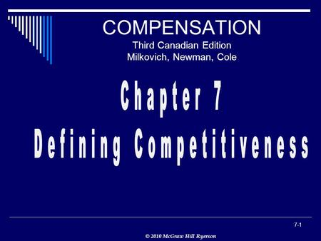 © 2010 McGraw Hill Ryerson 7-1 COMPENSATION Third Canadian Edition Milkovich, Newman, Cole.