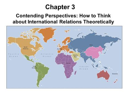 Contending Perspectives: How to Think about International Relations Theoretically Chapter 3.