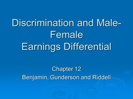 Discrimination and Male- Female Earnings Differential Chapter 12 Benjamin, Gunderson and Riddell.