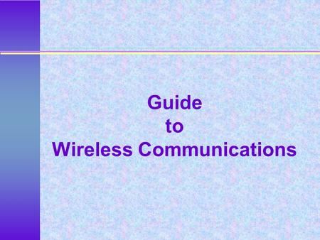 Guide to Wireless Communications. 2 Objectives  Explain how the major wireless <strong>technologies</strong> are used today - WiFi  Describe the applications used in.