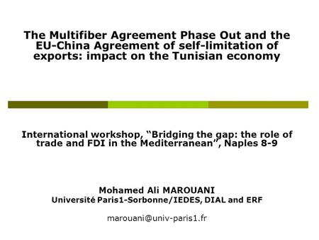 "The Multifiber Agreement Phase Out and the EU-China Agreement of self-limitation of exports: impact on the Tunisian economy International workshop, ""Bridging."