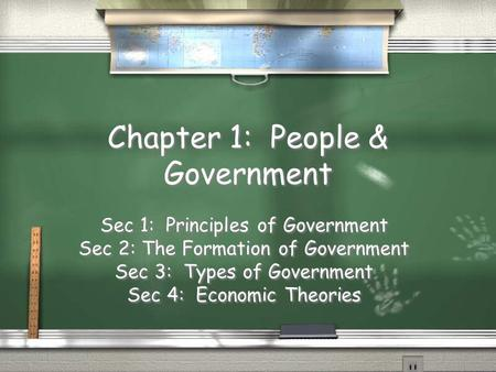 Chapter 1: People & Government Sec 1: Principles of Government Sec 2: The Formation of Government Sec 3: Types of Government Sec 4: Economic Theories Sec.