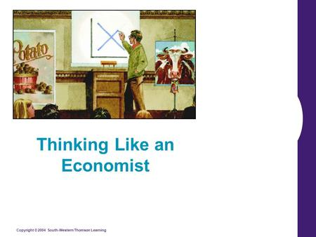 Copyright © 2004 South-Western/Thomson Learning Thinking Like an Economist.